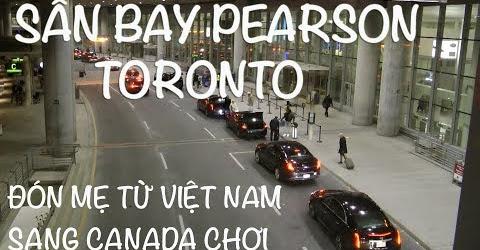 Cuộc sống Toronto - Rước mẹ từ Việt Nam sang chơi tại sân bay Pearson ở Toronto, Canada.