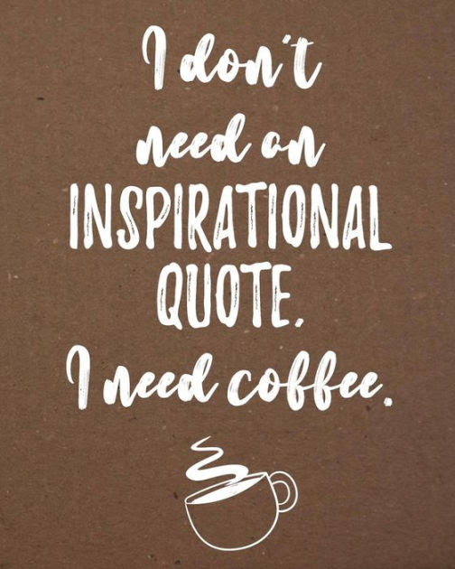 I Dont Need On Inspirational Quote I Need Coffee Moms Planner
