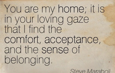 You Are My Home It Is In Your Loving Gaze That I Find The Comfort