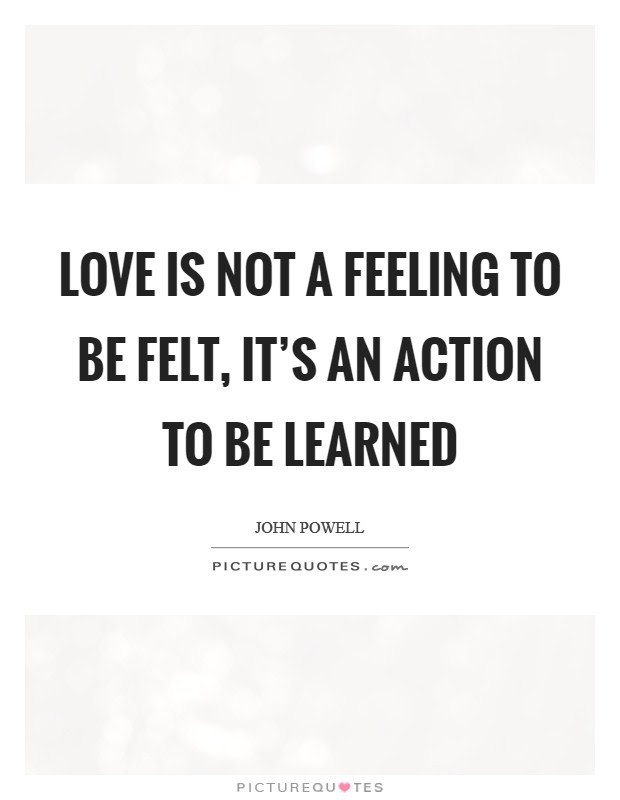 Love Is Not A Feeling To Be Felt Its An Action To Be Learned