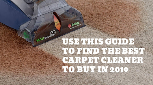 Use This Guide For The Best Carpet Cleaner To Buy in 2019