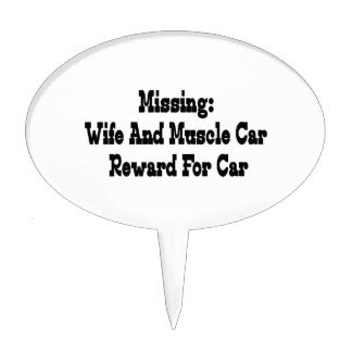 http://rlv.zcache.com/missing_wife_and_muscle_car_reward_for_car_cake_topper-rfa41ae5477654c268a10a48f0441d39a_fupml_8byvr_324.jpg