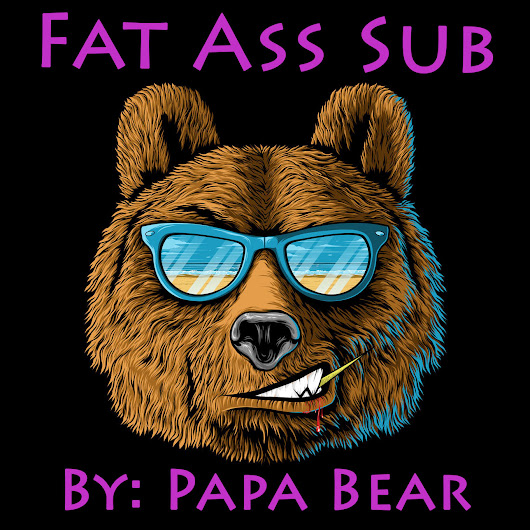 Fat Ass Sub by Papa Bear