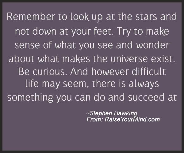 Remember To Look Up At The Stars And Not Down At Your Feet Try To