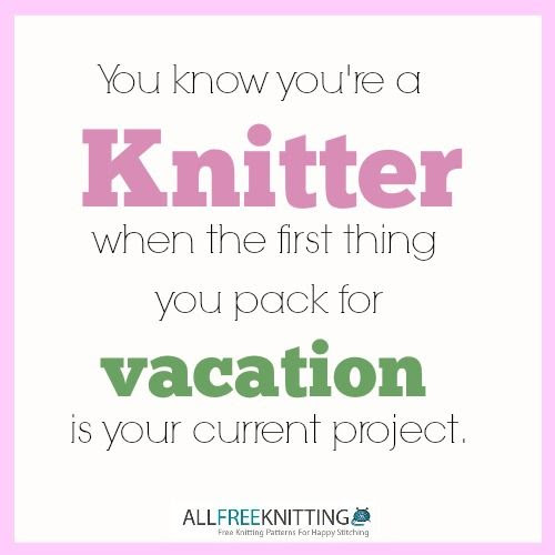 You know you're a knitter when the first thing you pack for vacation is your current project.