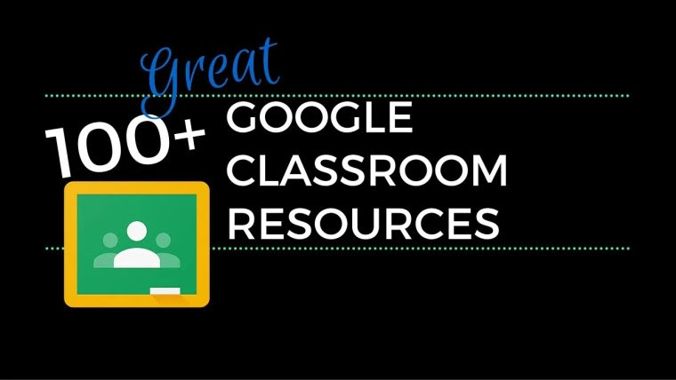 100+ Great Google Classroom Resources