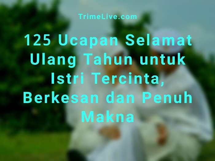 125 Ucapan Ulang Tahun Untuk Istri Tercinta Islami Menyentuh Hati Trimelive