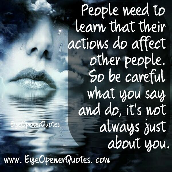 Peoples Actions Do Affect Other People Eye Opener Quotes