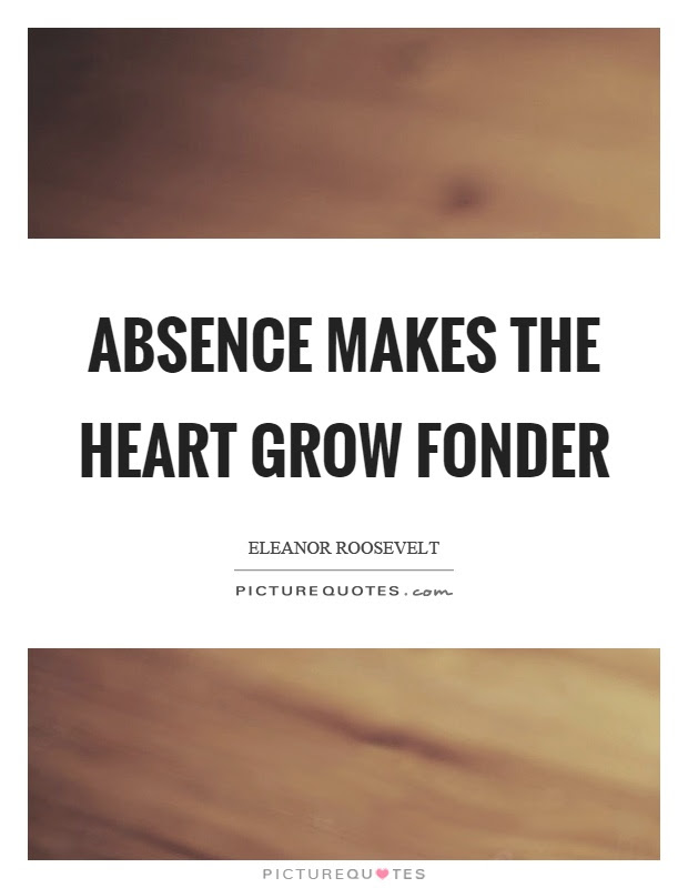 Absence Makes The Heart Grow Fonder Picture Quotes