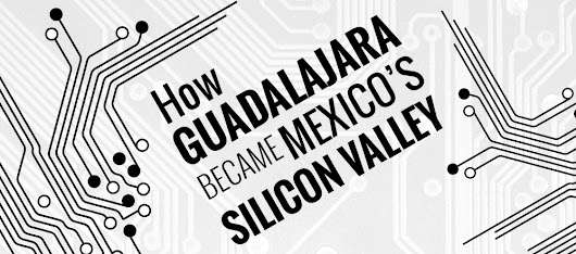 Infographic: How Guadalajara Became Mexico's Silicon Valley