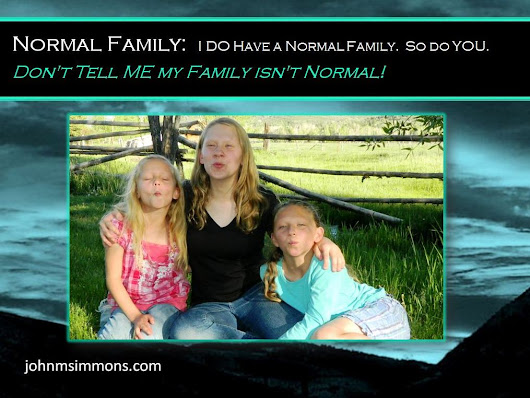 I DO Have a Normal Family. So do You.