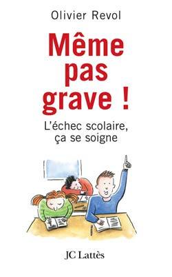 http://www.editions-jclattes.fr/livre-meme-pas-grave-l-echec-scolaire-ca-se-soigne-olivier-revol-214948