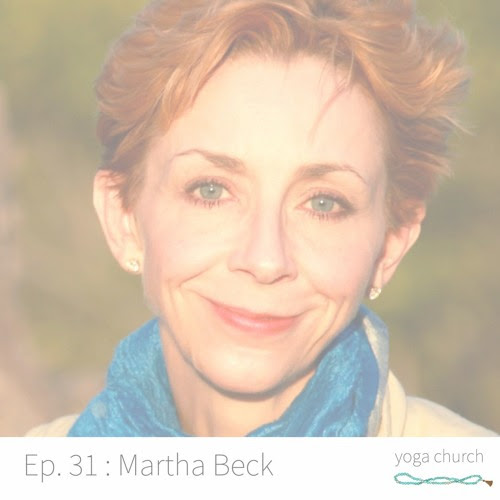Episode 31 : Martha Beck on Becoming Wild by Yoga Church