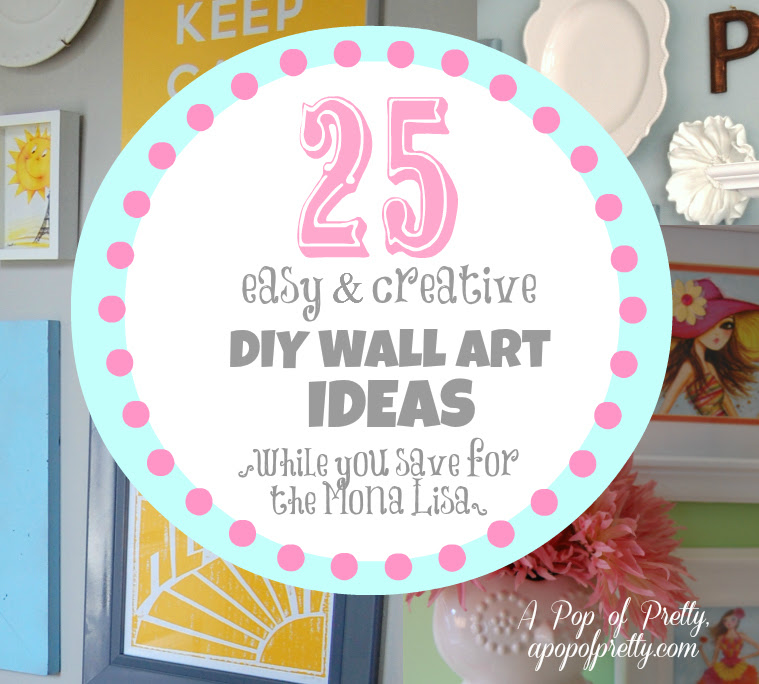 25 DIY Wall Art Ideas {DIY Wall Decor Ideas} | A Pop of Pretty ...