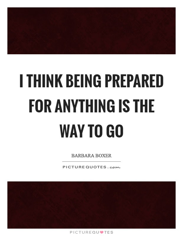 I Think Being Prepared For Anything Is The Way To Go Picture Quotes