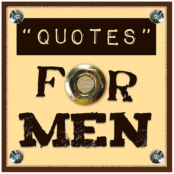 quotes for men at I Gotta Create