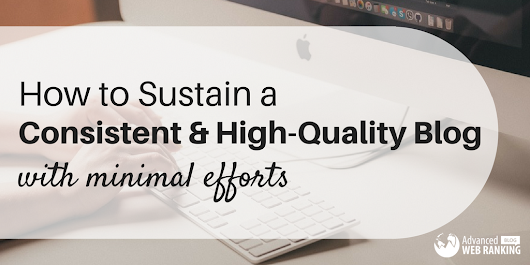 How to Sustain a Consistent, High-Quality Blog with Minimal Efforts