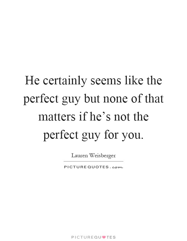 Perfect Guy Quotes Sayings Perfect Guy Picture Quotes