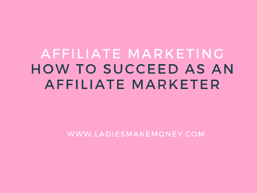 How to succeed as an Affiliate Marketer