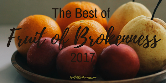 The Best of Fruit of Brokenness 2017 - Fruit of Brokenness