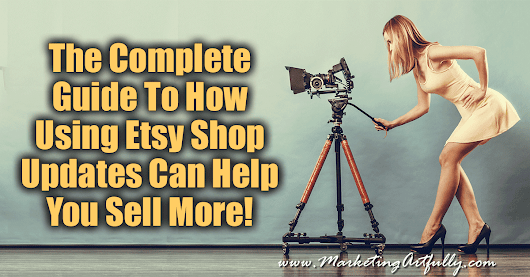 The Complete Guide To How Using Etsy Shop Updates Can Help You Sell More! - Marketing Artfully