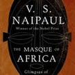 The Masque of Africa - V.S. Naipaul