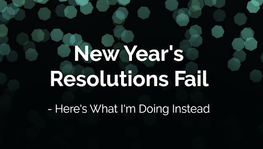 New Year's Resolutions Fail [What I'm Doing Instead]