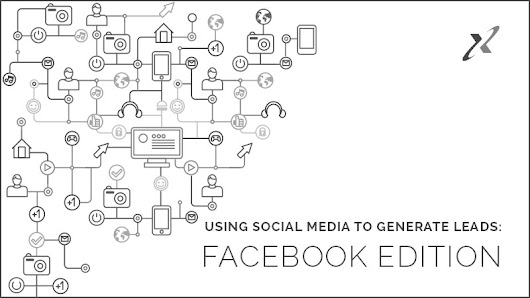 Using Social Media to Generate Leads: Facebook Edition