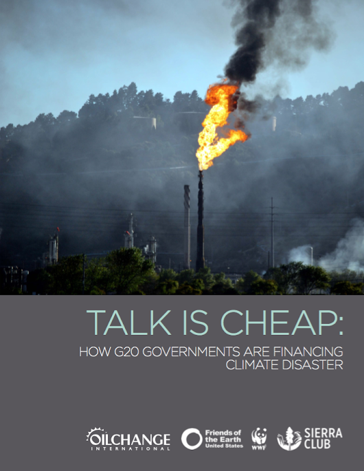 Talk is Cheap: How G20 Governments are Financing Climate Disaster - Oil Change International