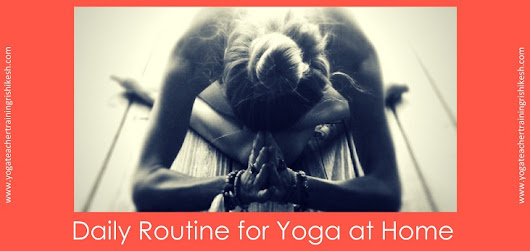 Daily Routine for Yoga at Home – Yoga Teacher Training in Rishikesh