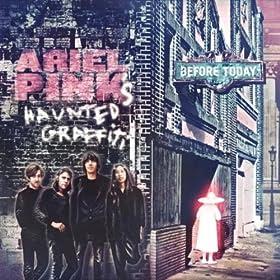 Ariel Pinks Haunted Graffiti - Before Today