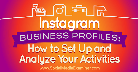 Instagram Business Profiles: How to Set Up and Analyze Your Activities : Social Media Examiner
