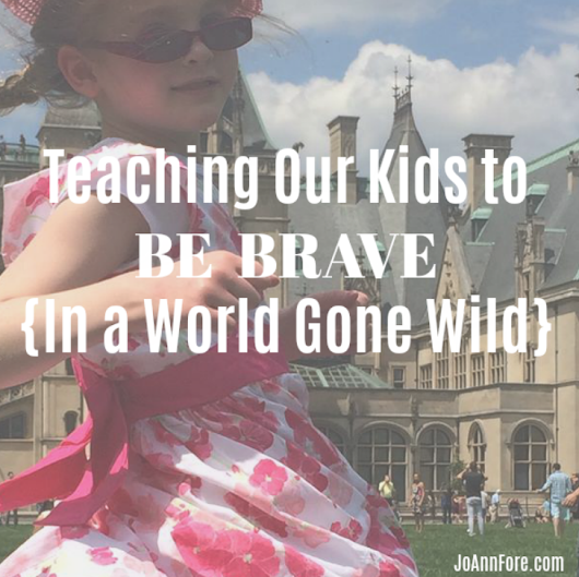 Teaching Our Kids to Be Brave {In a World Gone Wild}