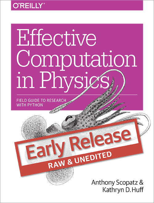 Effective Computation in Physics -           Field Guide to Research with Python -           By Anthony Scopatz & Kathryn Huff -          O'Reilly Media