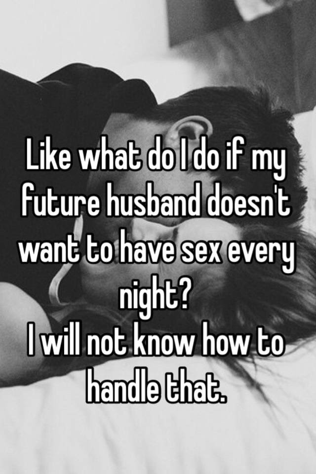Like What Do I Do If My Future Husband Doesnt Want To Have Sex