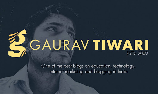 Gaurav Tiwari - Tech / Education / Marketing Blogger & Designer