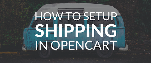 How to Setup Shipping in OpenCart 2.3.x - Blogs | iSenseLabs