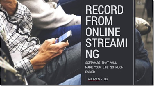 Software to Record your Audio and Video Streams from online sources | Digital Grog | Technology Blog Australia