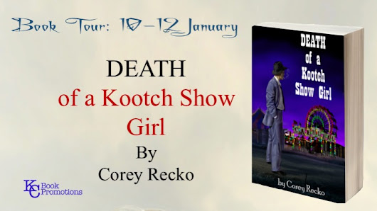 Book Tour: Death of a Kootch Show Girl by Corey Recko