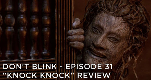 Doctor Who S10E04 Knock Knock - Don't Blink: A Doctor Who Podcast