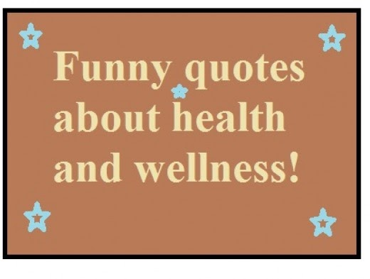 Good Funny Wellness Quotes And Sayings About Health Hubpages 2
