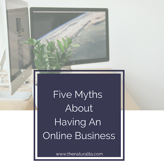 Five Myths About Having An Online Business - The Naturalita