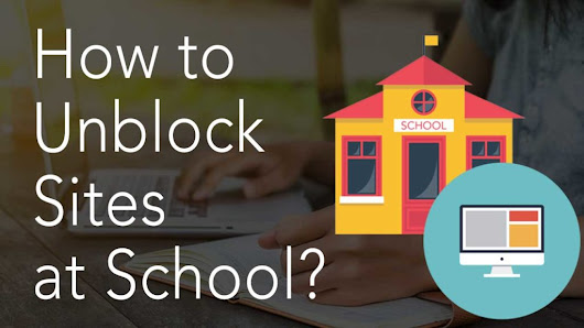 How to Unblock Sites at School? |Blog