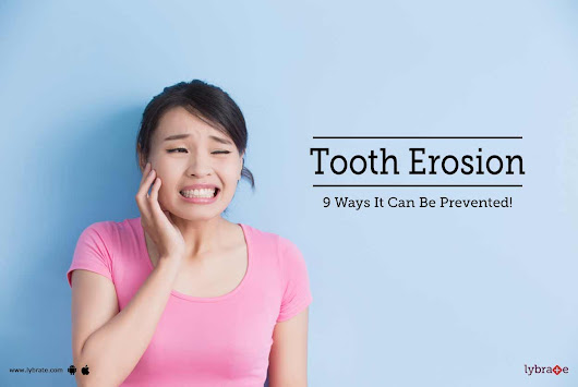 Tooth Erosion - 9 Ways It Can Be Prevented! - By Dr. Premendra Goyal | Lybrate