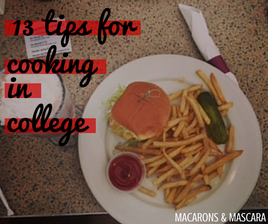 13 Tips For Cooking Meals In College - Macarons & Mascara
