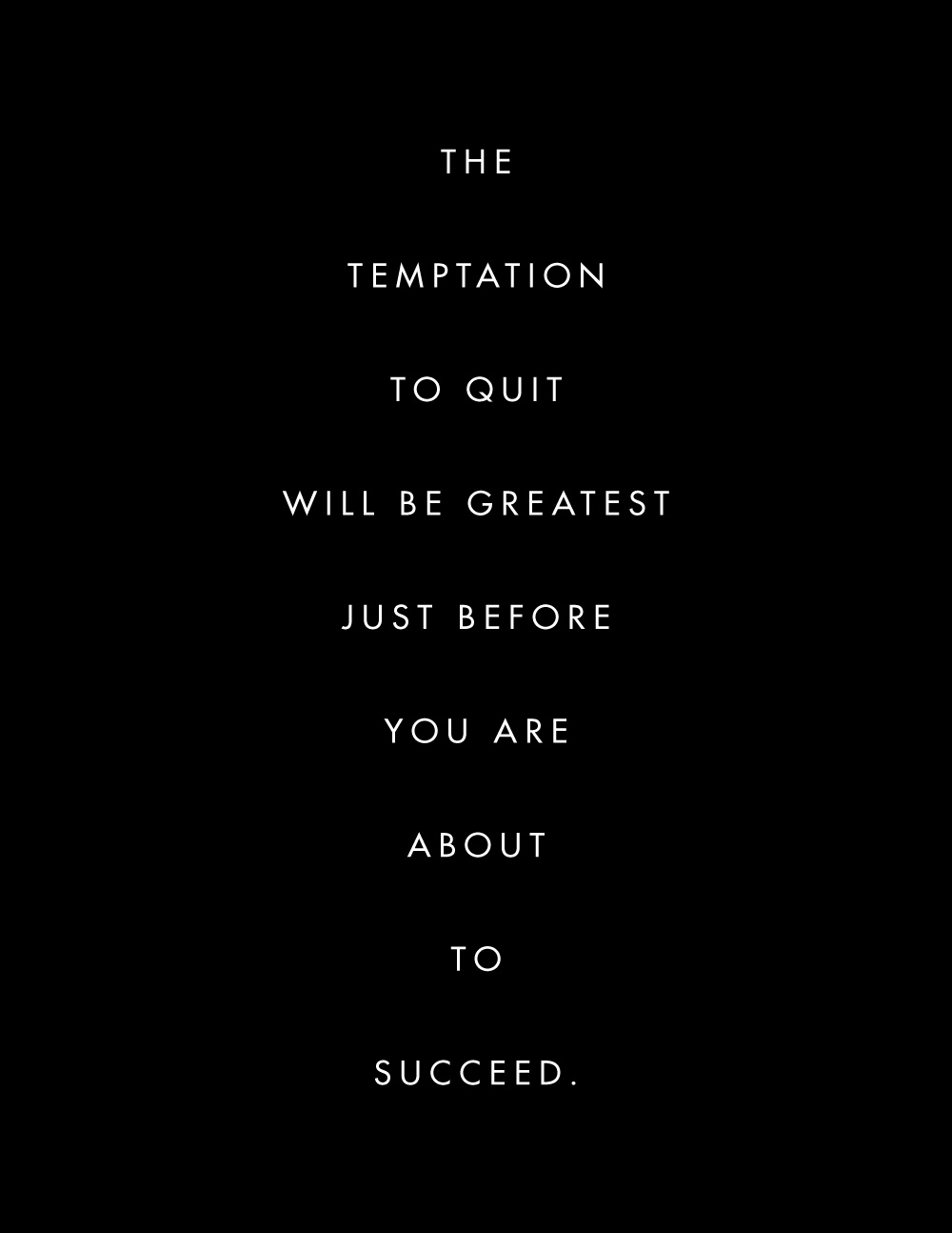 The temptation to quit will be greatest just