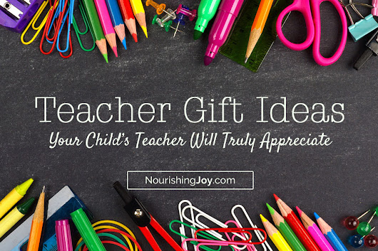 Teacher Gift Ideas: 12 Thoughtful Gifts Teachers Will Appreciate (and 8 to Avoid) - Nourishing Joy