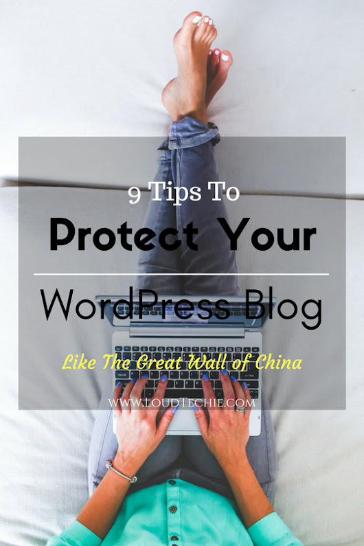 9 Tips To Protect Your WordPress Blog Like The Great Wall of China