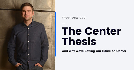 The Center Thesis: Why We're Betting Our Future On Center
