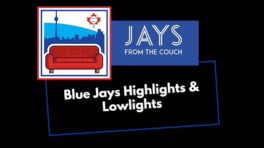Toronto Blue Jays Highlights & Lowlights: But...How? - Jays From The Couch
